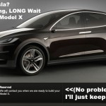 Seriously, Tesla? When Will I Get My Tesla X? The Long, Long, LONG Wait.