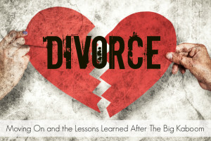 The Big Kaboom: Divorce and Picking Up the Pieces