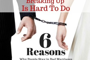 Breaking Up Is Hard To Do: 6 Reasons Why People Stay In A Bad Marriage