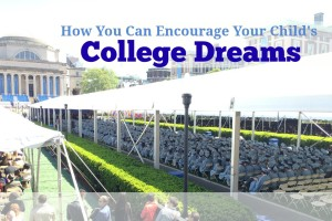 How You Can Encourage Your Child's College Dreams