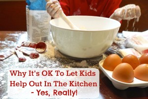 Why It's OK To Let Kids Help Out In The Kitchen | Cherishing The Messy Moments